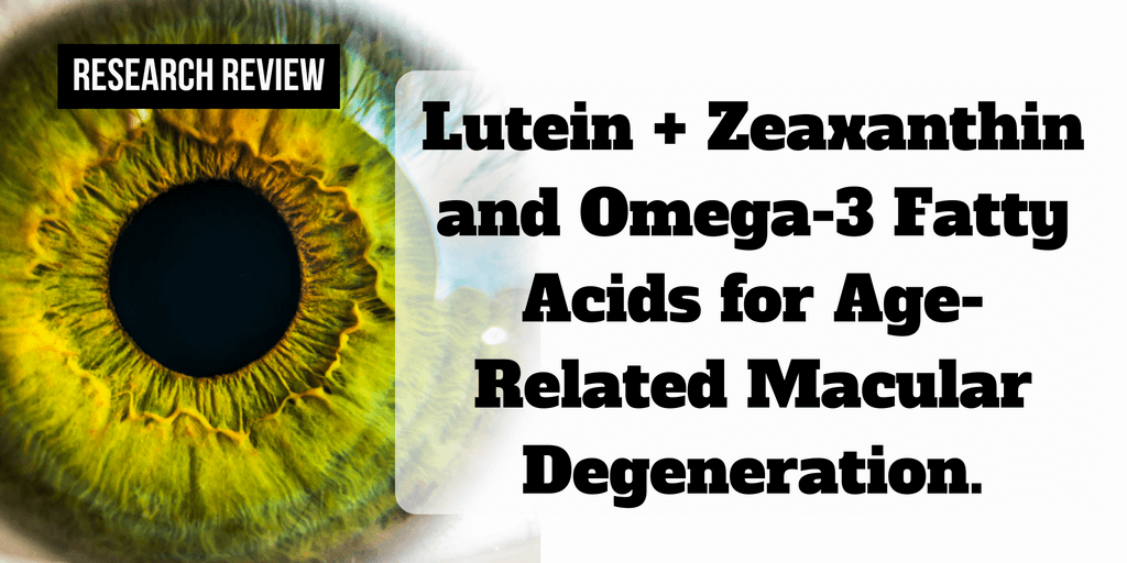 Lutein + Zeaxanthin and Omega-3 Fatty Acids for Age-Related Macular Degeneration.