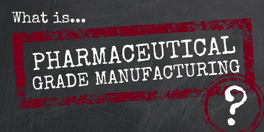 What is pharmaceutical grade manufacturing