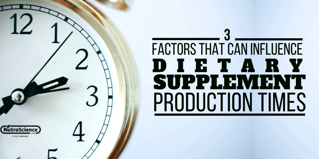 3 Factors That Can Influence Dietary Supplement Production Times