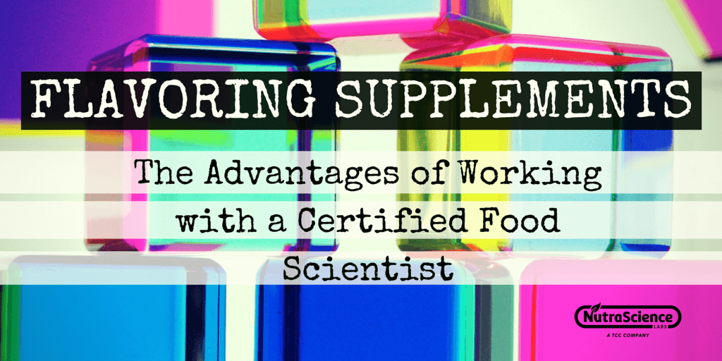Flavoring Supplements: The Advantages of Working with a Certified Food Scientist