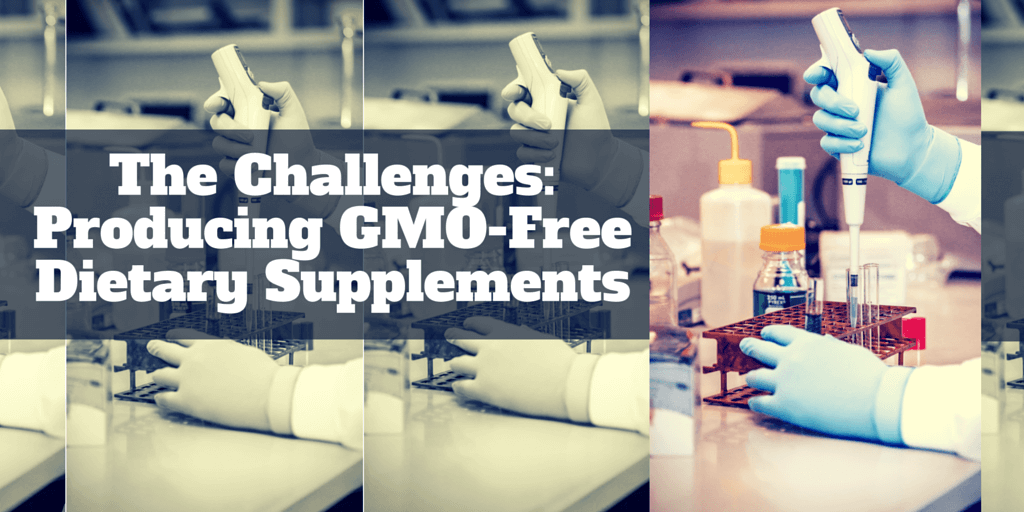 The Challenges: Producing GMO-Free Dietary Supplements