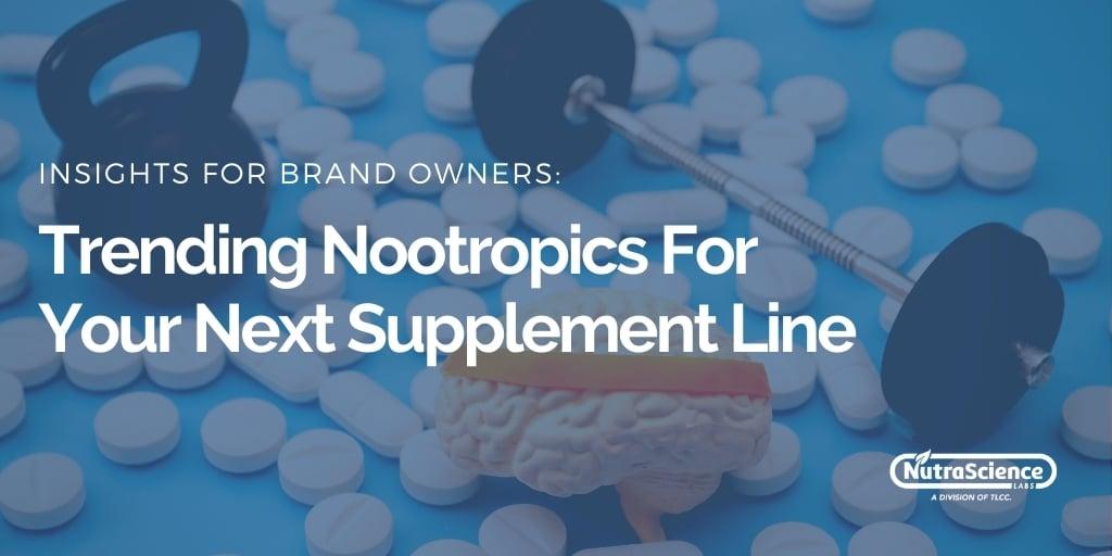 Trending Nootropics For Your Next Supplement Line_01