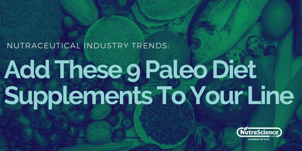 Add These 9 Paleo Dietary Supplements To Your Product Line