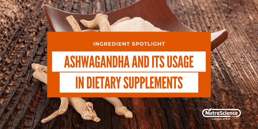 Ashwagandha and its Usage in Dietary Supplements