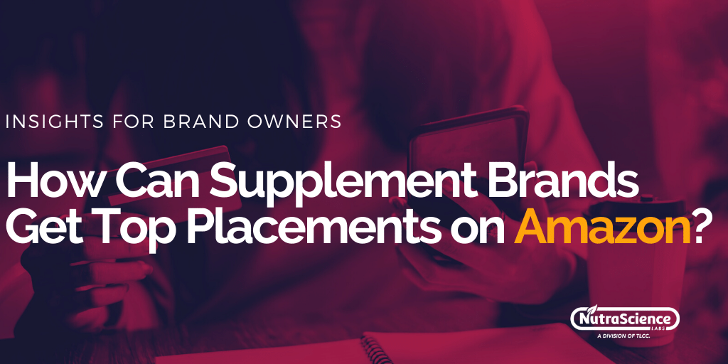 How Can Supplement Brands Get Top Placements on Amazon?