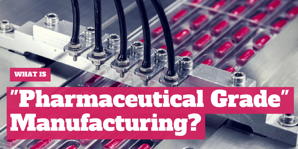 what-is-pharmaceutical-grade-manufacturing