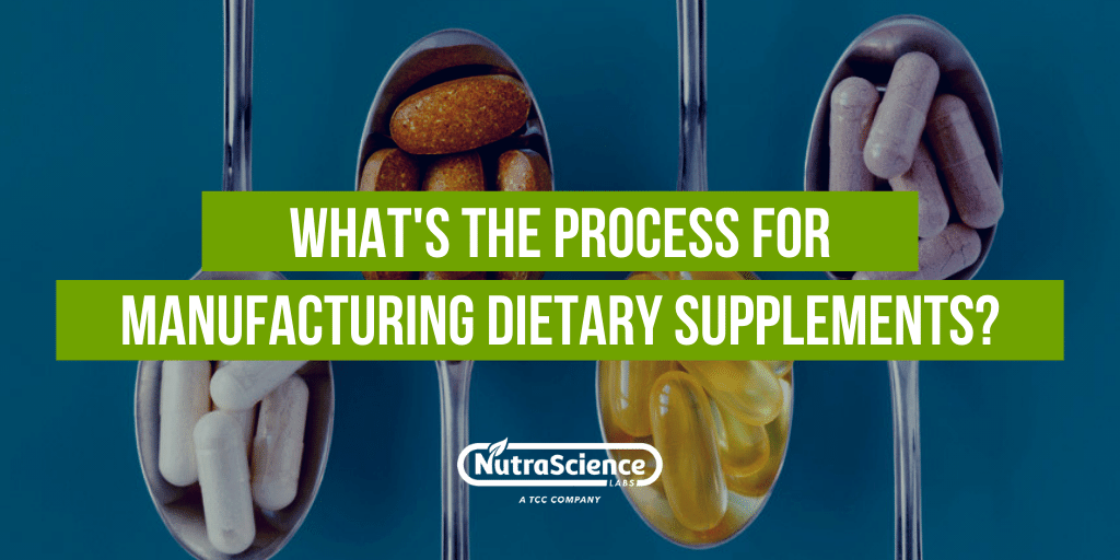 What's the Process for Manufacturing Dietary Supplements?