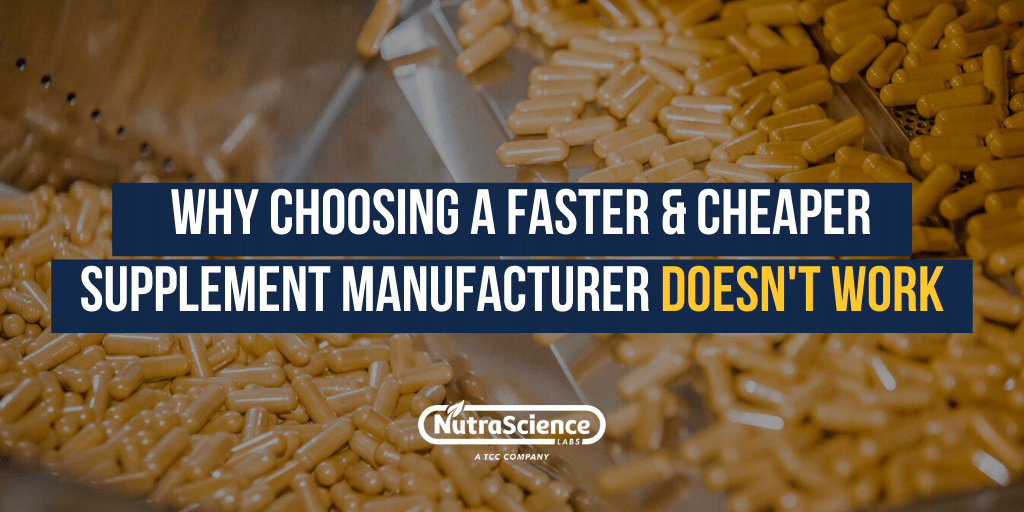 Why Choosing a Faster and Cheaper Supplement Manufacturer Doesn't Work