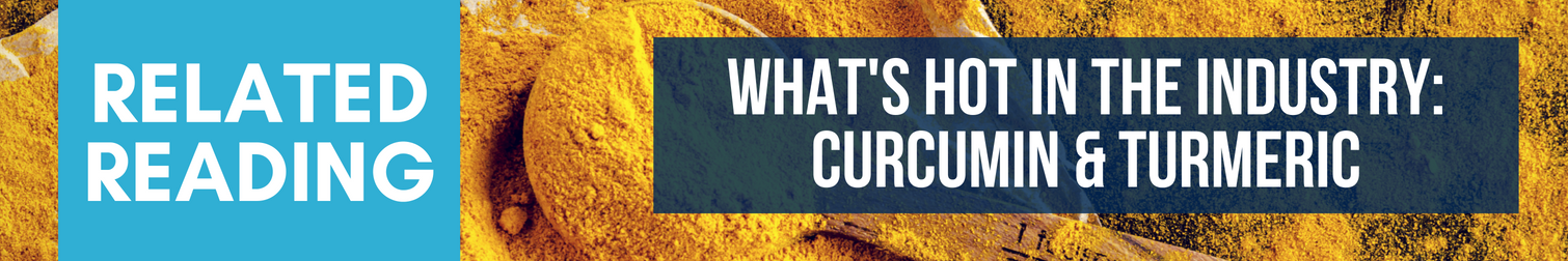 Related Reading - What's Hot in the Industry: Curcumin and Turmeric