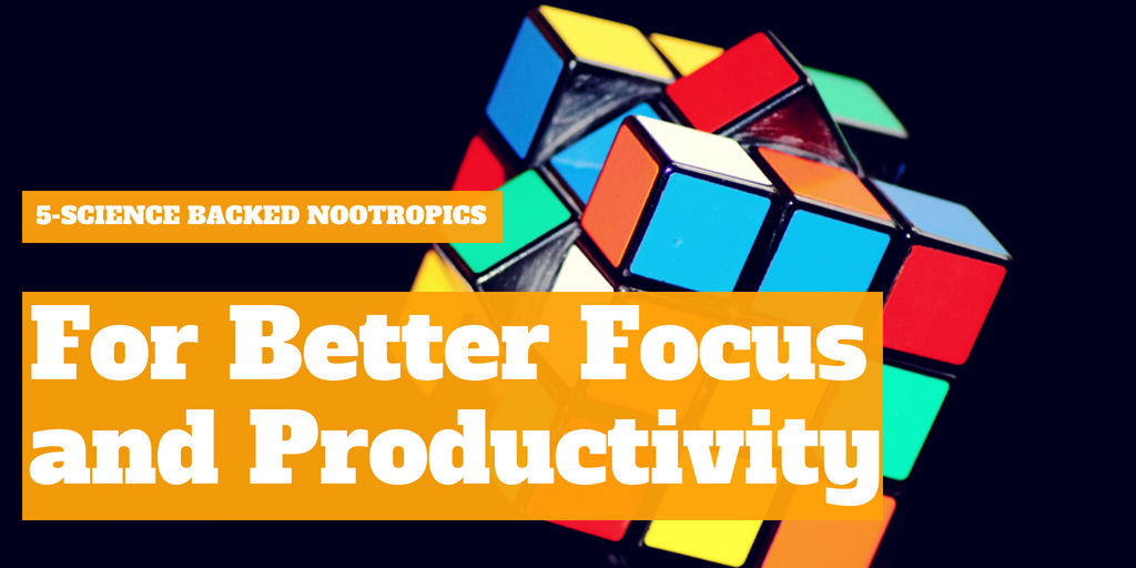 5 Science-Backed Nootropics For Better Focus & Productivity