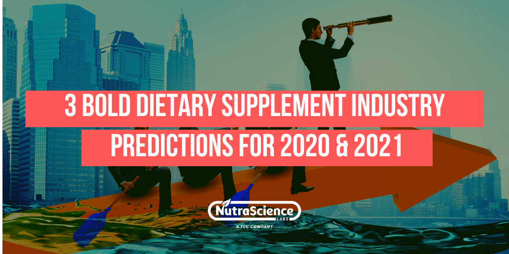 3 Bold Dietary Supplement Industry Predictions for 2020 & 2021