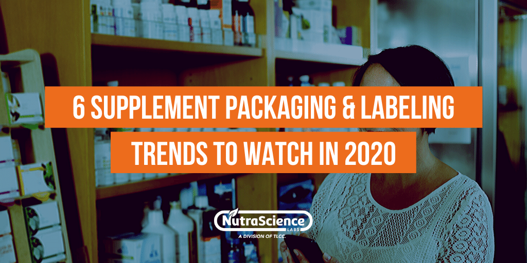 6 Supplement Packaging and Labeling Trends to Watch in 2020
