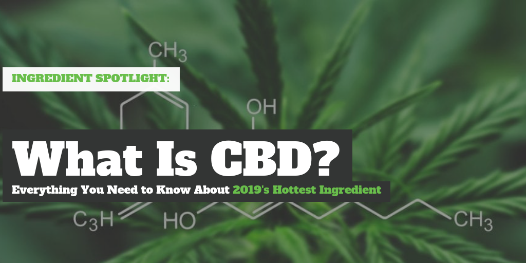 What Is CBD: 2019's Hottest Nutraceutical Ingredient Explained