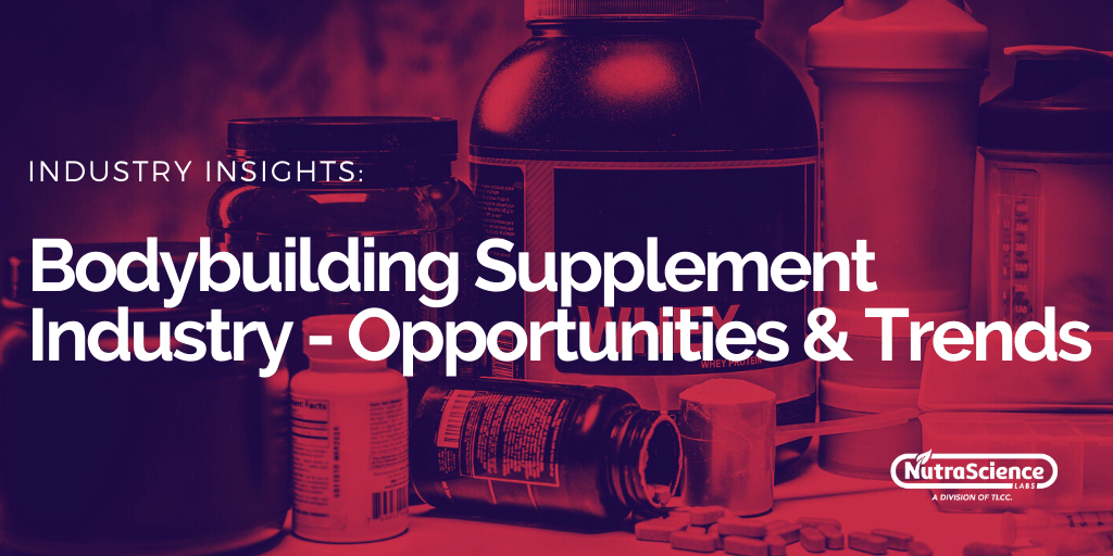 Bodybuilding Supplement Industry - Opportunities and Trends