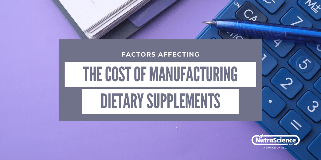 Factors Affecting the Cost of Manufacturing Dietary Supplements