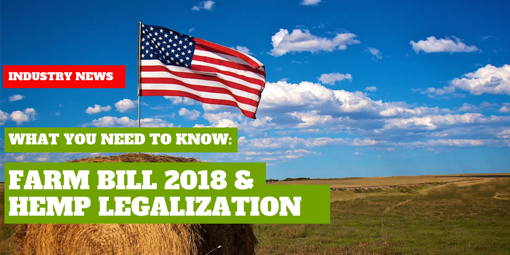 Farm Bill 2018 & Hemp Legalization: What You Need to Know