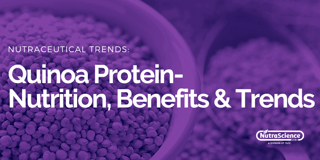 Quinoa Protein- Nutritional Profile, Benefits and Trends