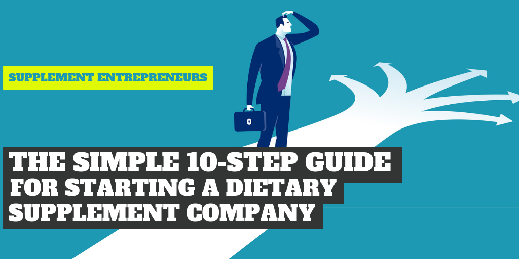 The Simple 10-Step Guide For Starting a Dietary Supplement Company