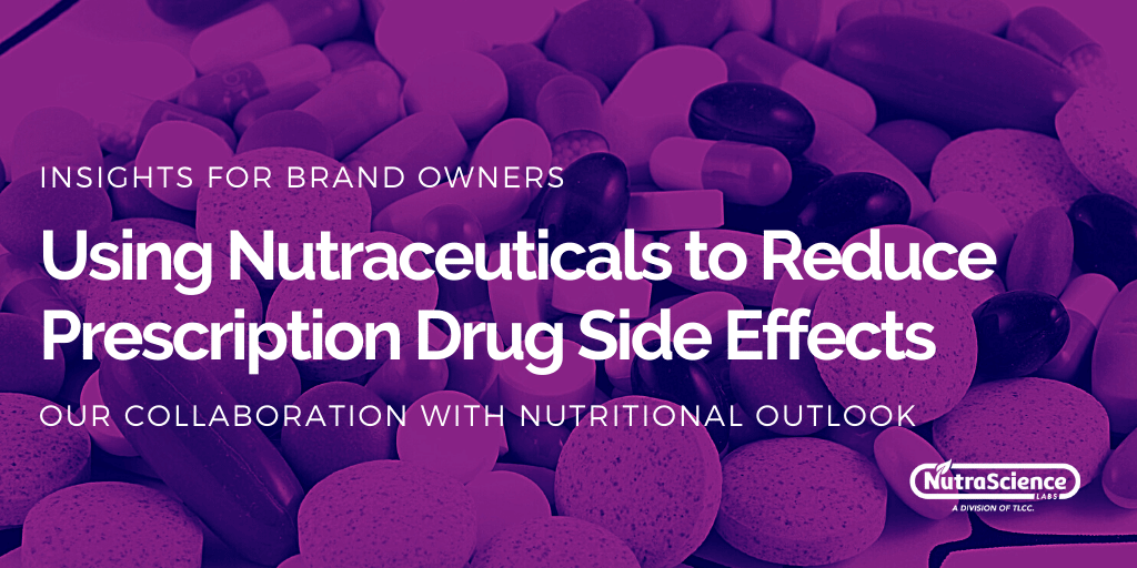Using Nutraceuticals to Reduce Prescription Drug Side Effects