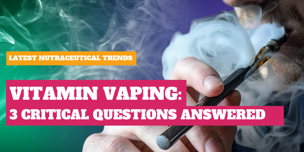 Vitamin Vaping: 3 Critical Questions Answered